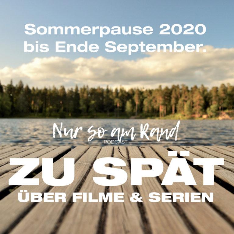 ZU SPÄT macht Sommerpause :-)